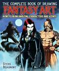 The Complete Book of Drawing Fantasy Art by Steve Beaumont (Paperback, 2015)