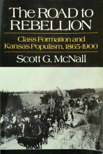 The Road to Rebellion : Class Formation and Kansas Populism 1865-1900 by...