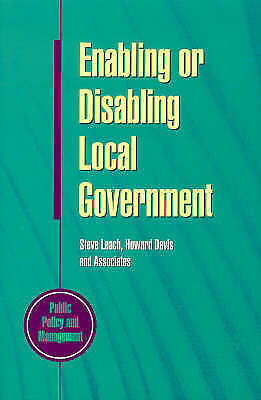 Enabling or Disabling Local Government: Choices for the Future (Public Policy a