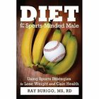 Diet for the Sports-Minded Male by MS Rd Ray Burigo (Paperback / softback, 2011)