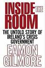 Inside the Room: The Untold Story of Ireland's Crisis Government by Eamon Gilmore (Paperback, 2015)