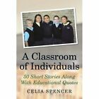 a Classroom of Individuals 50 Short Stories Along With Educational Quotes Celia