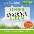 Lieber glücklich leben von Marc A. Pletzer und Miriam Deforth (2015)