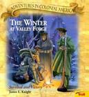 Adventures in Colonial America: The Winter at Valley Forge : Survival and Victory by James E. Knight (1999, Paperback)
