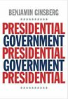 Presidential Government by Benjamin Ginsberg (Paperback, 2016)