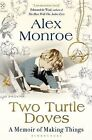 Two Turtle Doves: A Memoir of Making Things by Alex Monroe (Paperback, 2015)