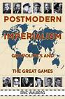 Postmodern Imperialism: Geopolitics and the Great Games by Eric Walberg (Paperback, 2011)