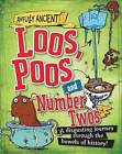 Loos, Poos and Number Twos: A Disgusting Journey Through the Bowels of History! by Peter Hepplewhite (Hardback, 2014)