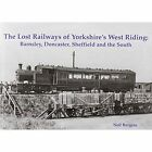 Lost Railways of Yorkshire's West Riding by Burgess Neil 1840336560 2014