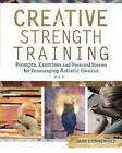 Creative Strength Training: Prompts, Exercises and Personal Stories for Encouraging Artistic Genius by Jane Dunnewold (Paperback, 2016)