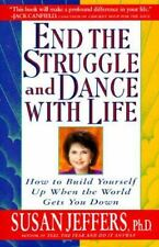 End the Struggle and Dance With Life: How to Build Yourself Up When the World Ge