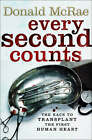 Every Second Counts: Christian Barnard and the Race to Transplant the First Human Heart by Donald McRae (Paperback, 2007)