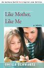 Like Mother, Like Me by Sheila Schwartz (Paperback / softback, 2006)