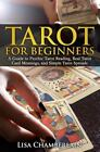 Tarot for Beginners : A Guide to Psychic Tarot Reading, Real Tarot Card Meanings, and Simple Tarot Spreads by Lisa Chamberlain (2015, Paperback)