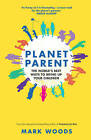Planet Parent: The World's Best Ways to Bring Up Your Children by Mark Woods (Paperback, 2015)