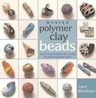 Making Polymer Clay Beads: Step-By-Step Techniques for Creating Beautiful Ornamental Beads by Carol Blackburn (Paperback / softback, 2007)