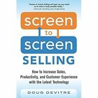 Screen to Screen Selling: How to Increase Sales, Productivity, and Customer Experience with the Latest Technology by Doug Devitre (Paperback, 2015)