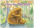 I Love You This Much by Sue Buchanan, Lynn Hodges (Paperback, 2010)