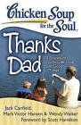 Chicken Soup for the Soul: Thanks Dad: 101 Stories of Gratitude, Love, and Good Times by Wendy Walker, Mark Victor Hansen, Jack Canfield (Paperback / softback, 2013)