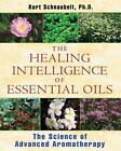 The Healing Intelligence of Essential Oils von Kurt Schnaubelt (2011, Taschenbuch)