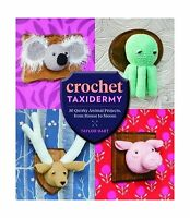 Crochet Taxidermy: 30 Quirky Animal Projects From Mouse To Moose Free Shipping