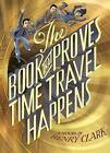The Book That Proves Time Travel Happens by Henry Clark (Hardback, 2015)