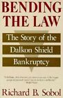Bending the Law: Story of the Dalkon Shield Bankruptcy by Richard B. Sobol (Paperback, 1993)