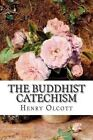 The Buddhist Catechism by Henry S Olcott (Paperback / softback, 2015)