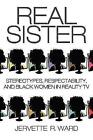 Real Sister: Stereotypes, Respectability, and Black Women in Reality TV by Rutgers University Press (Paperback, 2015)