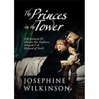 The Princes in the Tower: Did Richard III Murder His Nephews, Edward V & Richard of York? by Josephine Wilkinson (Paperback, 2014)
