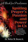 Igniting Prayer's Passion and Power in Us: A Book for Proclaimers by Jr, Walter M Brown (Paperback / softback, 2001)