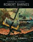 Grand Allusions: Robert Barnes-Late Works 1985-2015 by Michael Rooks (Hardback, 2015)