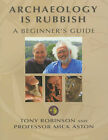 Archaeology is Rubbish: A Beginner's Guide by Mick Aston, Sir Tony Robinson (Paperback, 2003)