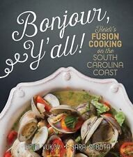Bonjour, Y'All : Fusion Cooking on the South Carolina Coast by Heidi Vukov,...