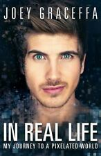 In Real Life : My Journey to a Pixelated World by Joey Graceffa (2015, Paperback)