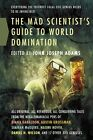 The Mad Scientist's Guide to World Domination: Original Short Fiction for the Modern Evil Genius by John Joseph Adams (Editor) (CD-Audio, 2016)
