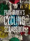Paul Smith's Cycling Scrapbook by Richard Williams, Paul Smith (Paperback, 2016)