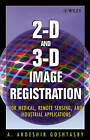 2-D and 3-D Image Registration: For Medical, Remote Sensing, and Industrial Applications by A. Ardeshir Goshtasby (Hardback, 2005)