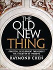 The Old New Thing: Practical Development Throughout the Evolution of Windows by Raymond Chen (Paperback, 2006)