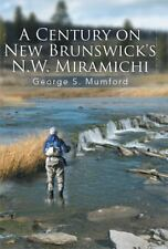 A Century on New Brunswick's N. W. Miramichi by George S. Mumford (2013,...