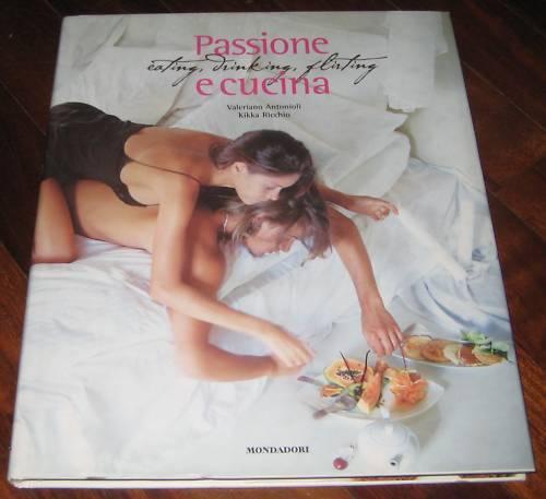 Antonioli e Ricchio PASSIONE E CUCINA Mondadori 2002 - ricettario