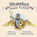 Steamduck Learns to Fly!: A Steampunk Picture Book by Emilie P Bush (Paperback / softback, 2012)