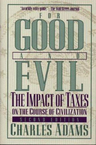For Good and Evil : The Impact of Taxes on the Course of Civilization Hardcover