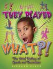 They Played What?!: The Wierd History of Sports & Recreation by Richard Platt (Hardback)