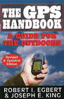 GPS Handbook: A Guide for the Outdoors by Robert I. Egbert, Joseph E. King (Paperback, 2009)