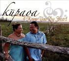I Know You by Heart [Digipak] * by Kupaoa (CD, Nov-2013, Hulu Kupuna Productions)