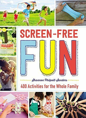 Screen Free Fun 400 Activities For The Whole Family By Shannon