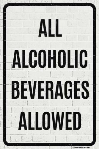 POSTER 12x18 FUNNY WITTY PP035 ALL ALCOHOLIC BEVERAGES ALLOWED