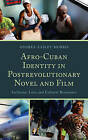 Afro-Cuban Identity in Post-revolutionary Novel and Film: Inclusion, Loss, and Cultural Resistance by Andrea Easley Morris (Hardback, 2011)