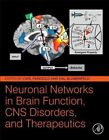 Neuronal Networks in Brain Function, CNS Disorders, and Therapeutics by Elsevier Science Publishing Co Inc (Hardback, 2014)